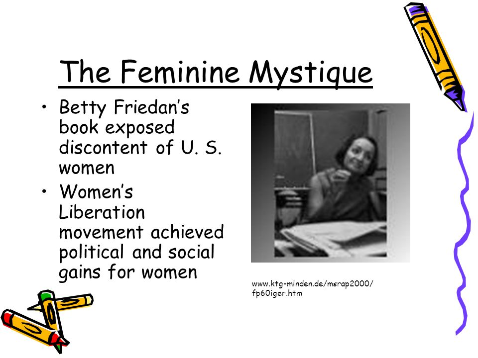 The Feminine Mystique Betty Friedan's book exposed discontent of U. S. women.