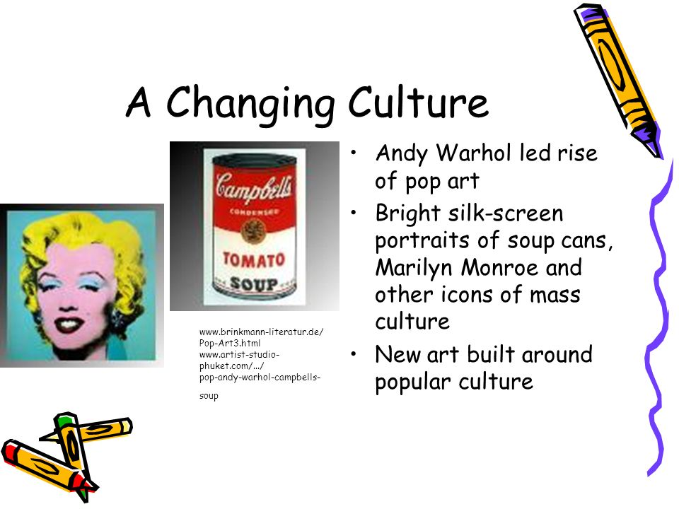 A Changing Culture Andy Warhol led rise of pop art