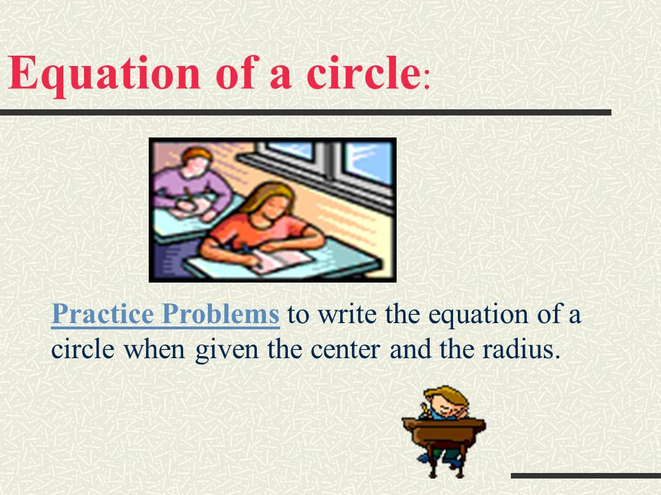 Equation of a circle: Practice Problems to write the equation of a circle when given the center and the radius.