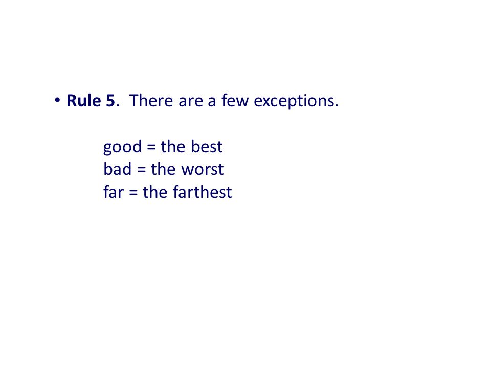 Rule 5. There are a few exceptions. good = the best. bad = the worst