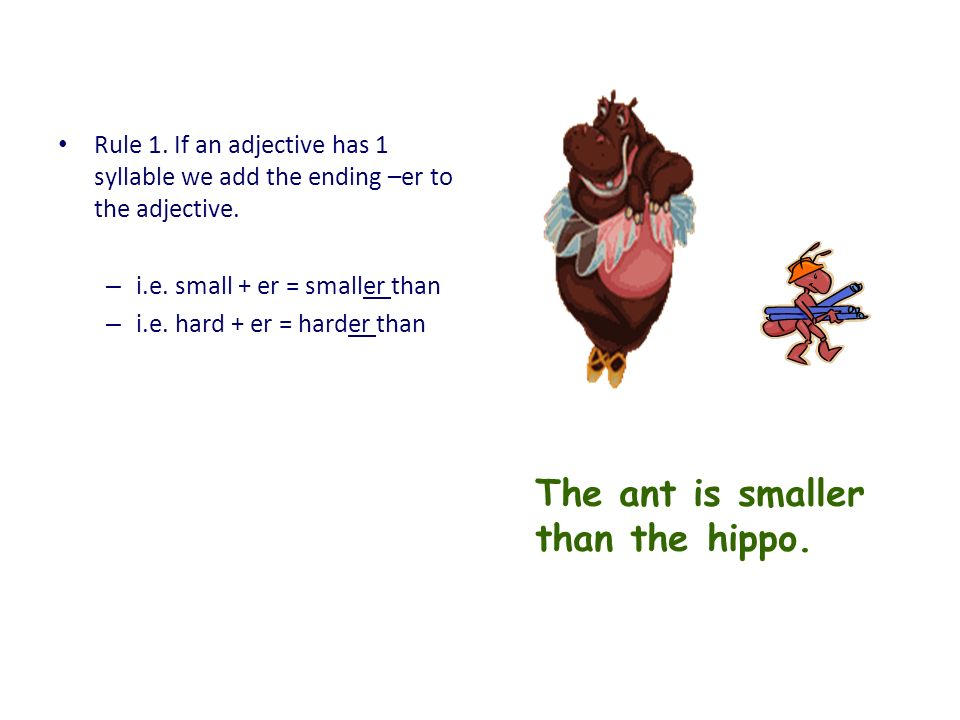 The ant is smaller than the hippo.