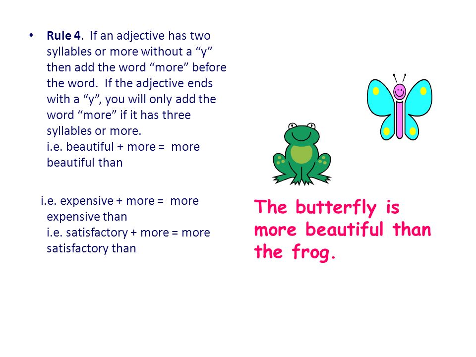 The butterfly is more beautiful than the frog.