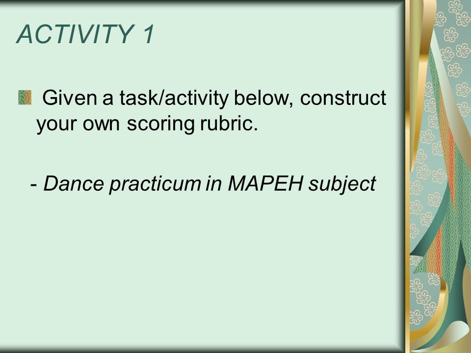 ACTIVITY 1 Given a task/activity below, construct your own scoring rubric.