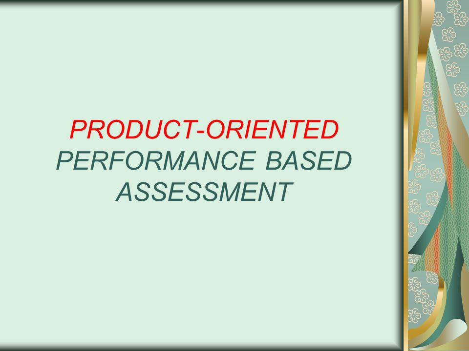 PRODUCT-ORIENTED PERFORMANCE BASED ASSESSMENT