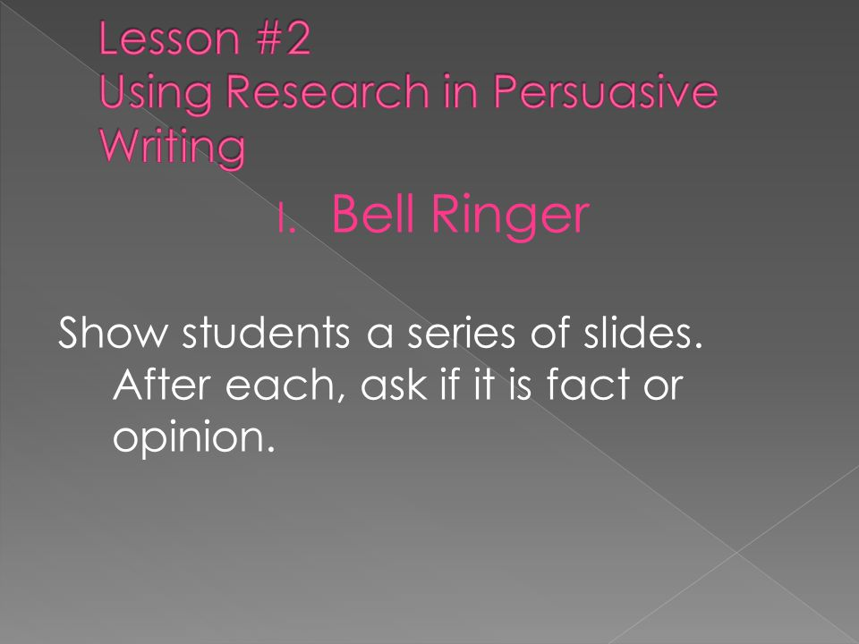Lesson #2 Using Research in Persuasive Writing