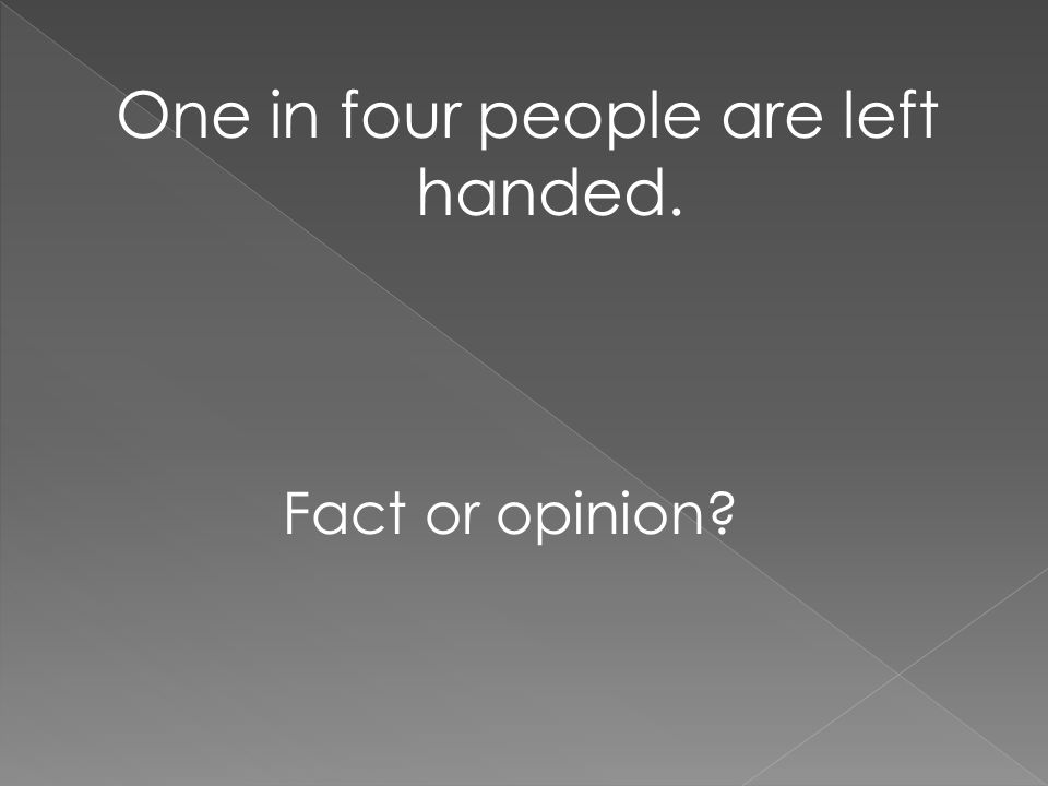 One in four people are left handed.