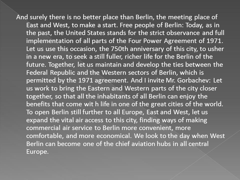 And surely there is no better place than Berlin, the meeting place of East and West, to make a start.