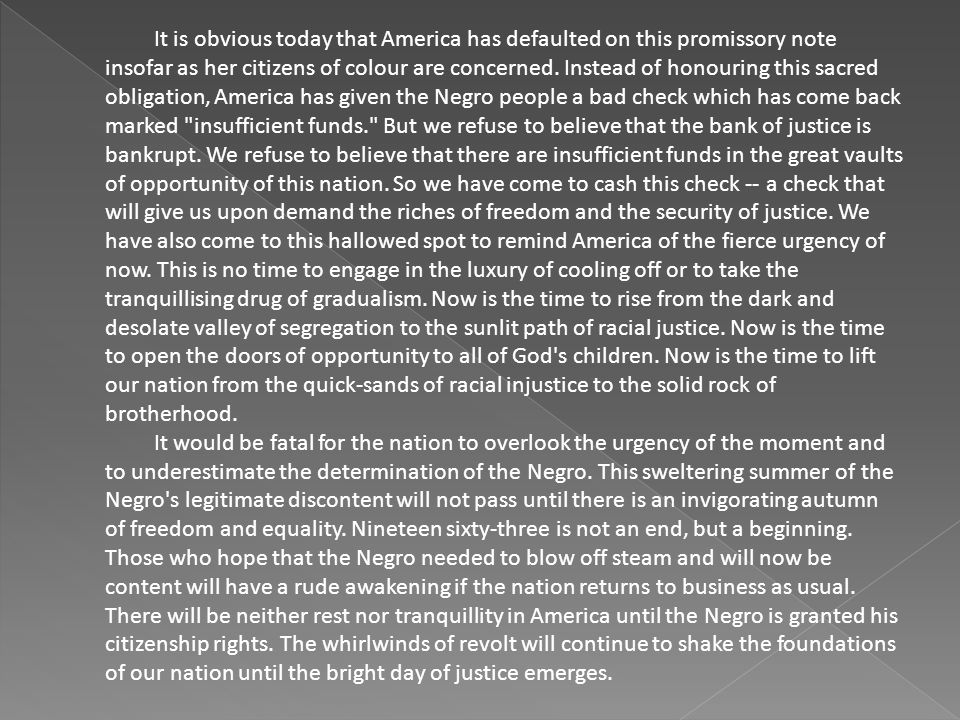 It is obvious today that America has defaulted on this promissory note insofar as her citizens of colour are concerned.