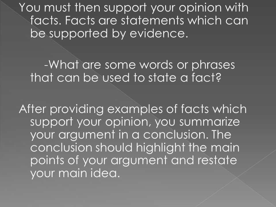 You must then support your opinion with facts