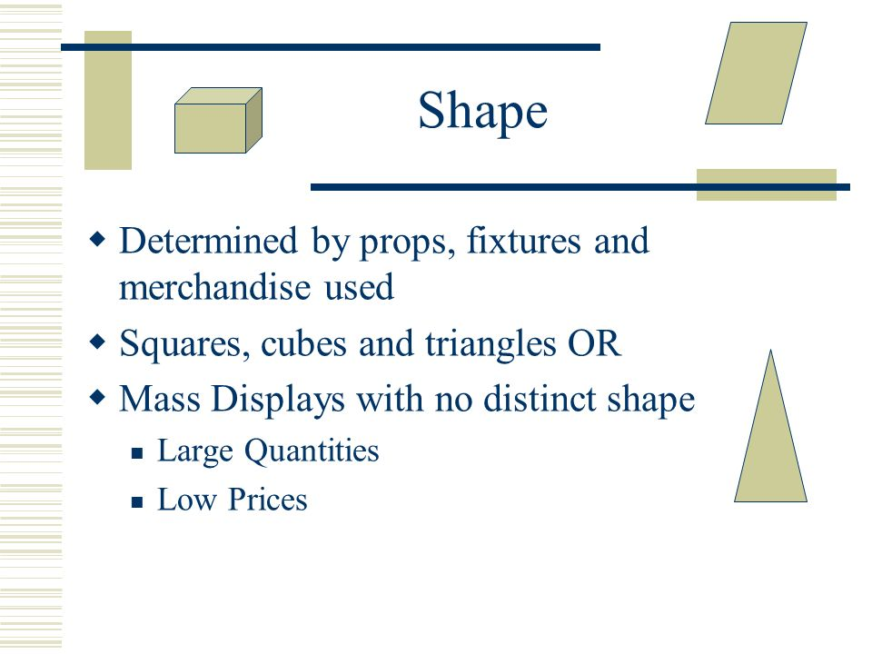 Shape Determined by props, fixtures and merchandise used