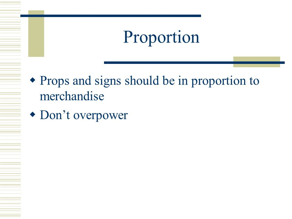 Proportion Props and signs should be in proportion to merchandise