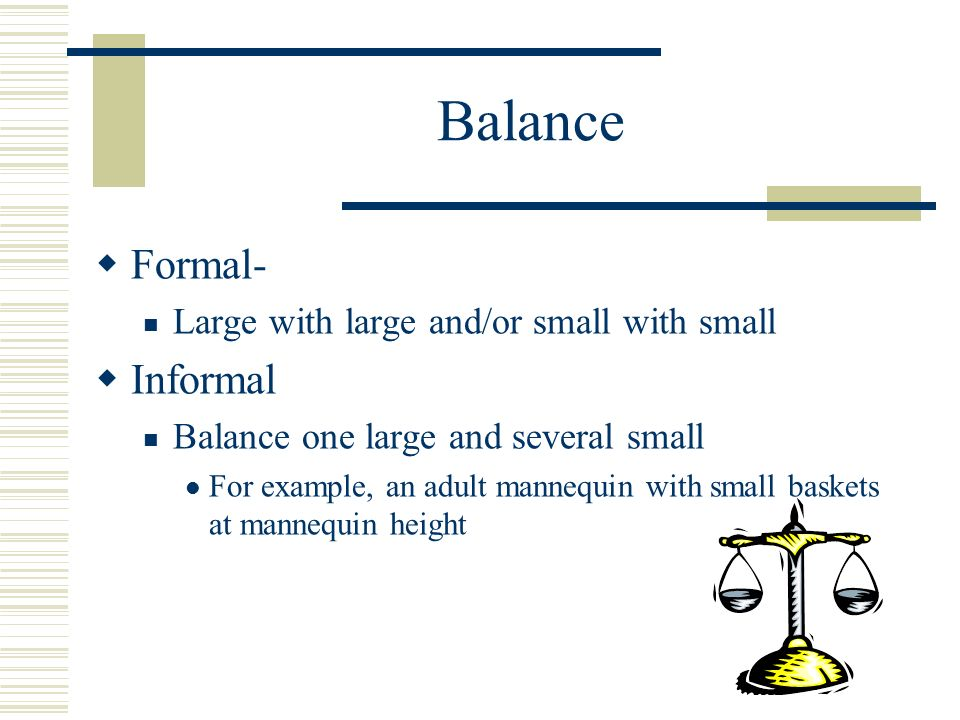 Balance Formal- Informal Large with large and/or small with small