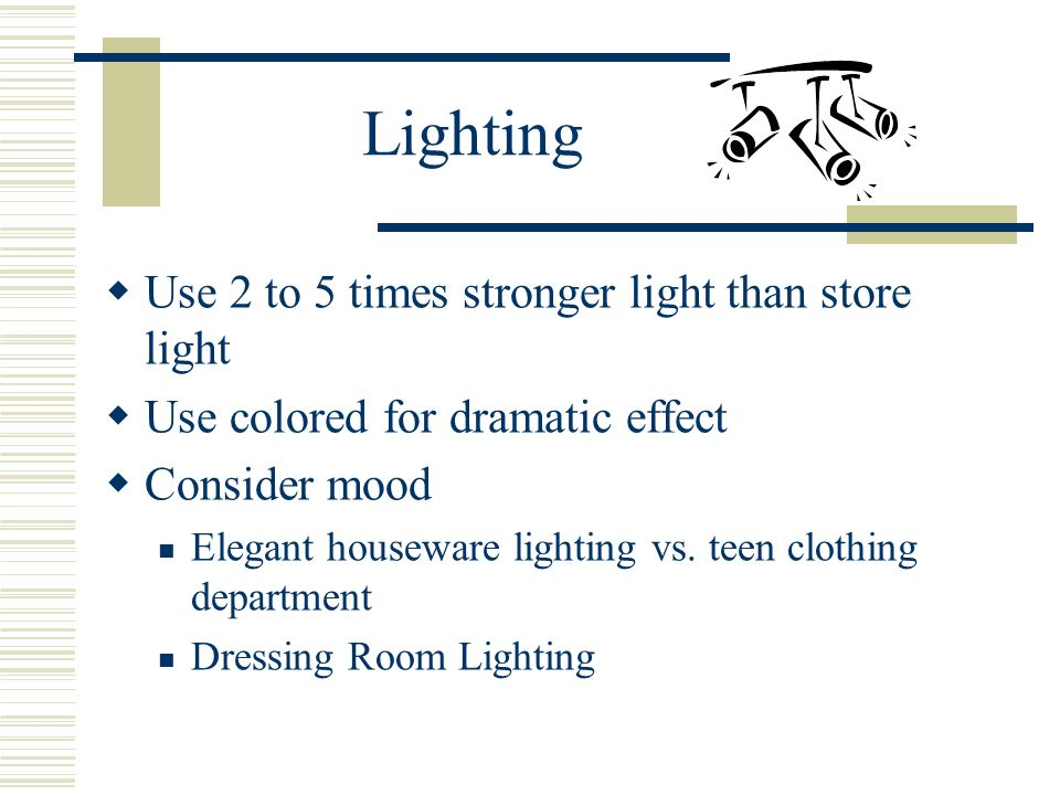 Lighting Use 2 to 5 times stronger light than store light