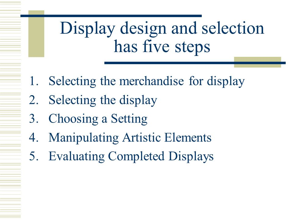 Display design and selection has five steps