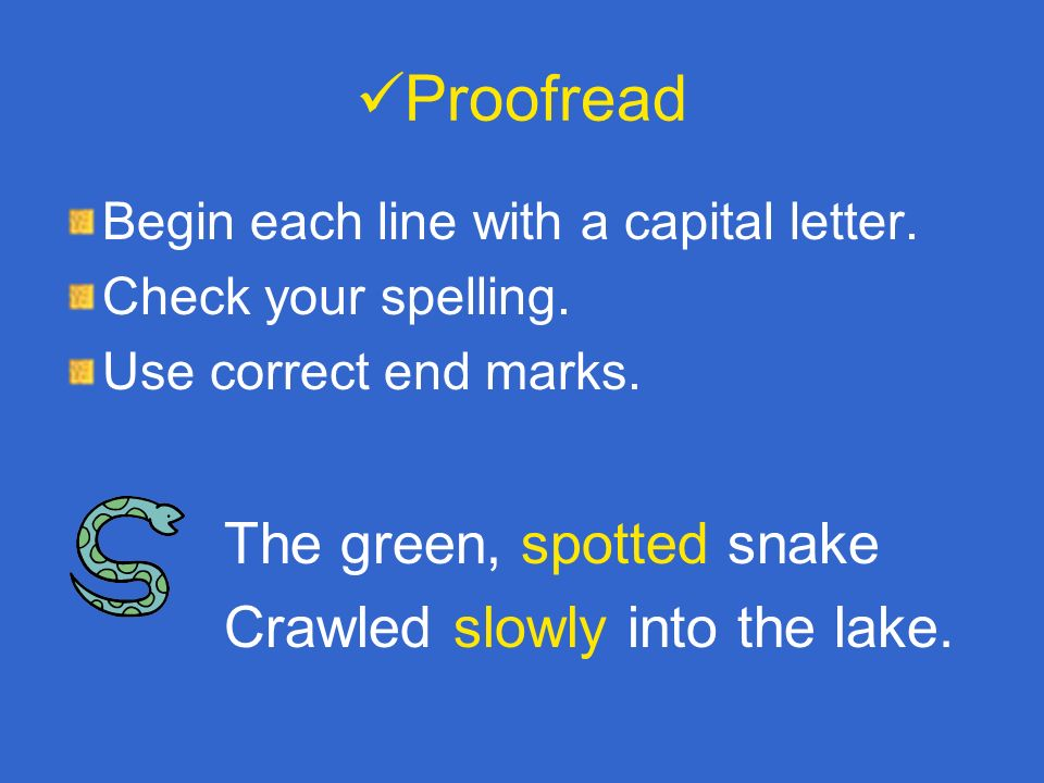 Proofread The green, spotted snake Crawled slowly into the lake.