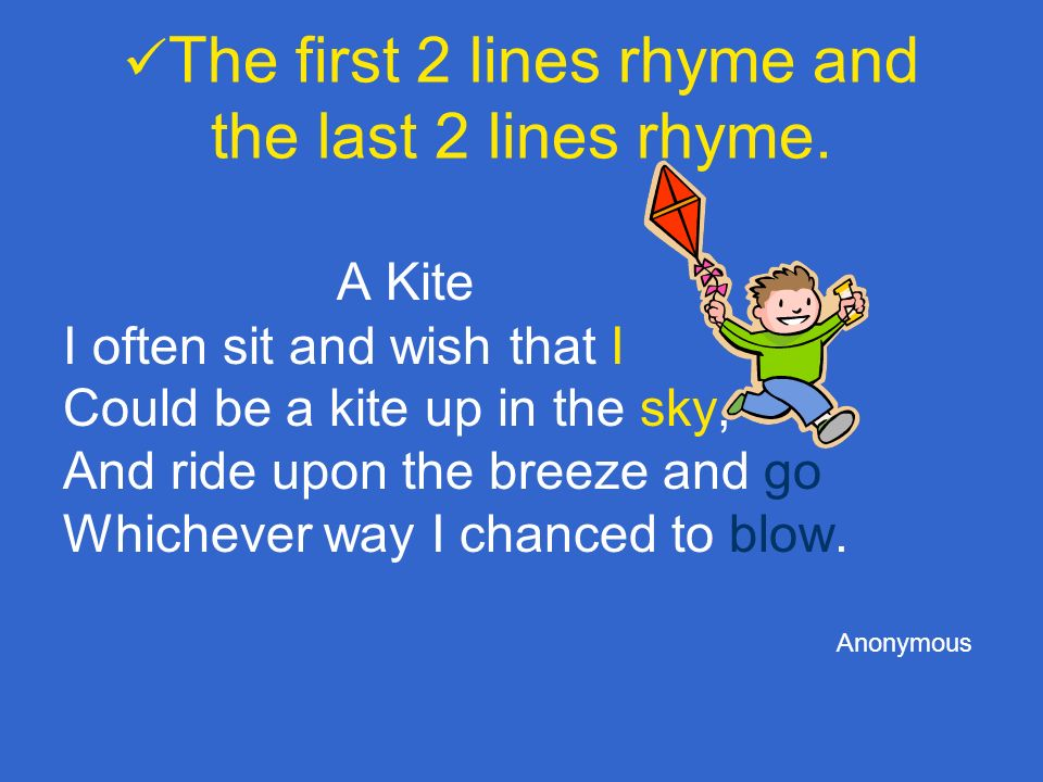 The first 2 lines rhyme and the last 2 lines rhyme.