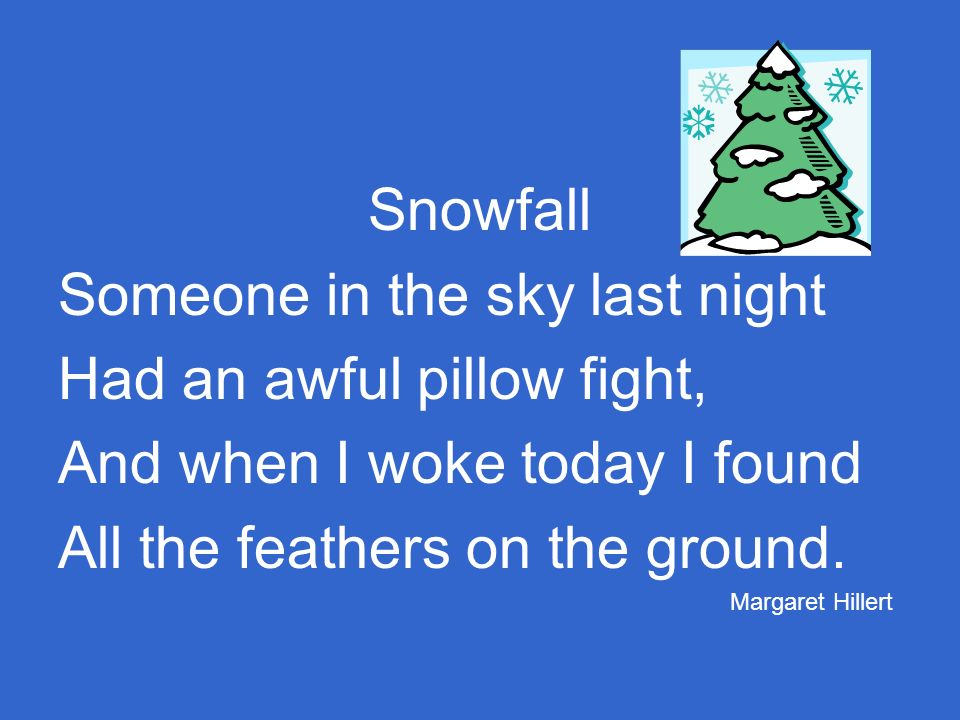Someone in the sky last night Had an awful pillow fight,