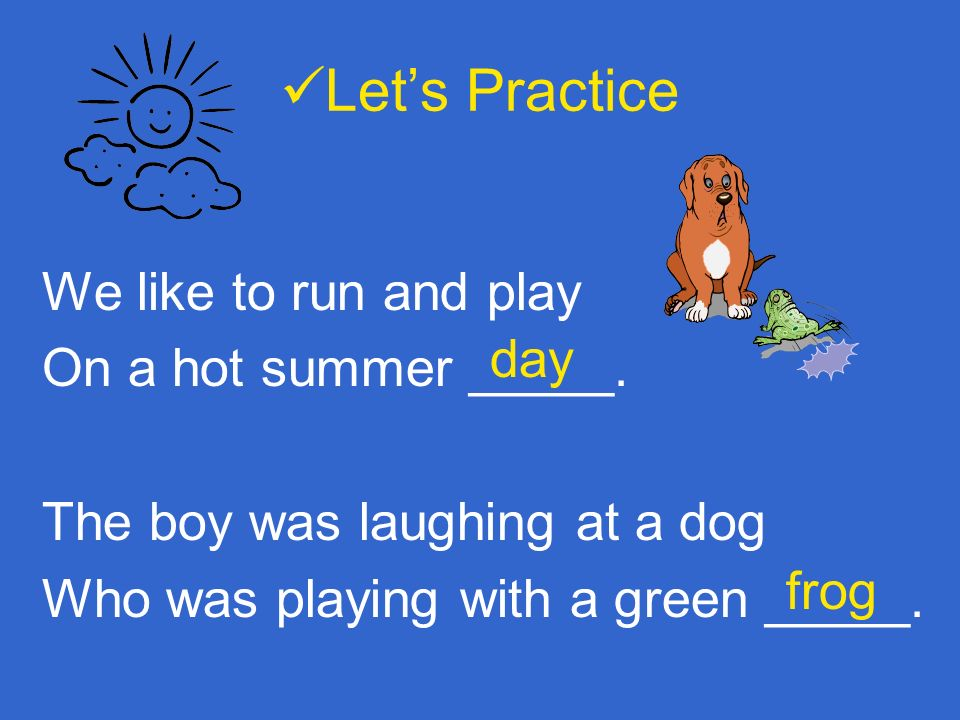 Let's Practice We like to run and play On a hot summer _____.