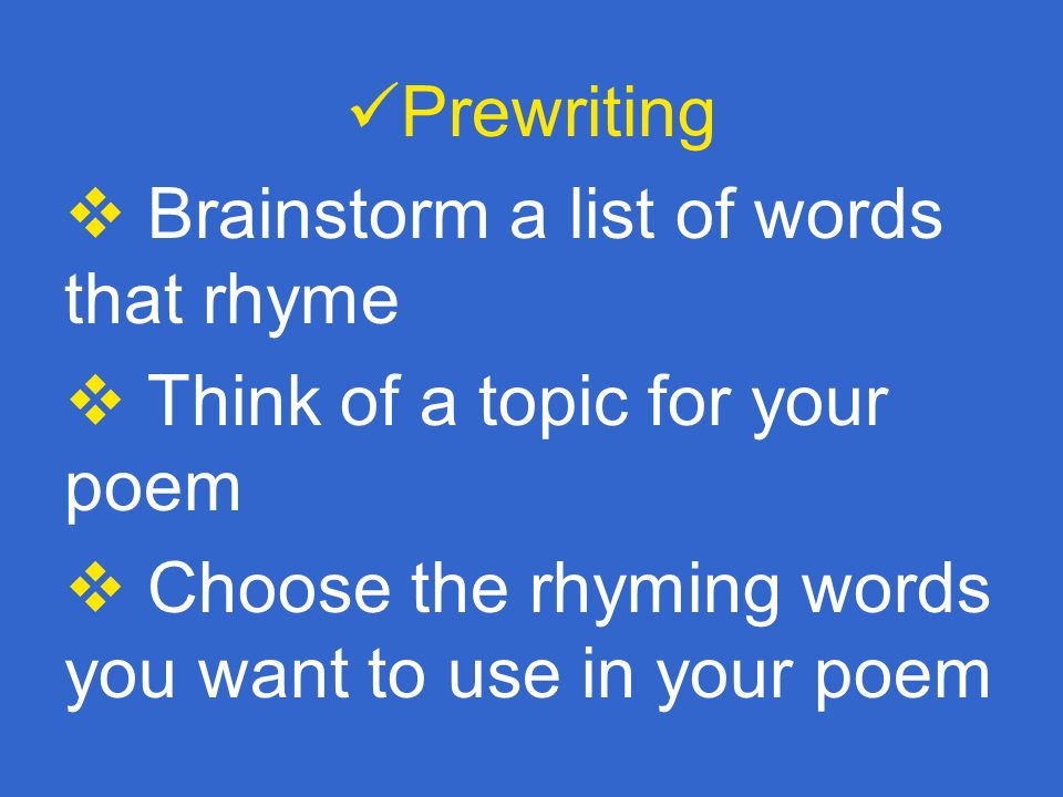 Prewriting Brainstorm a list of words that rhyme. Think of a topic for your poem.