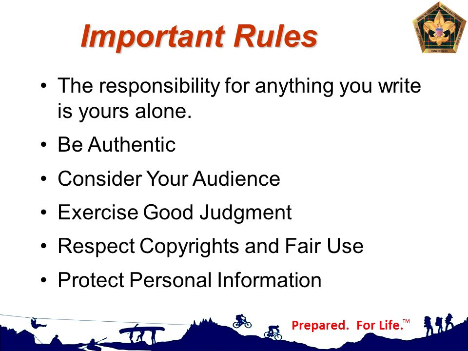 Important Rules The responsibility for anything you write is yours alone. Be Authentic. Consider Your Audience.
