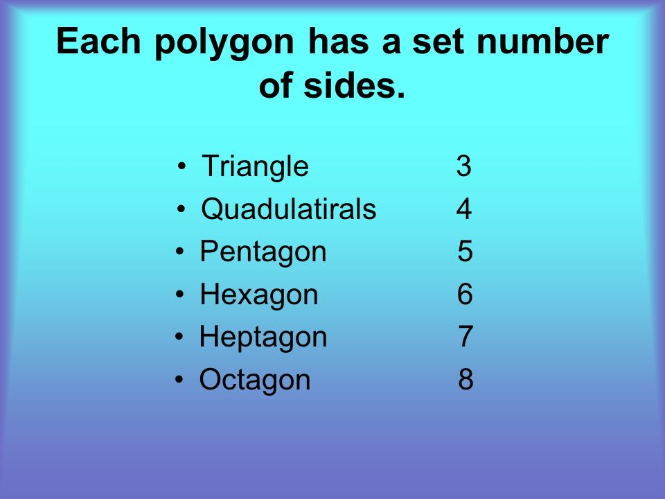 Each polygon has a set number of sides.