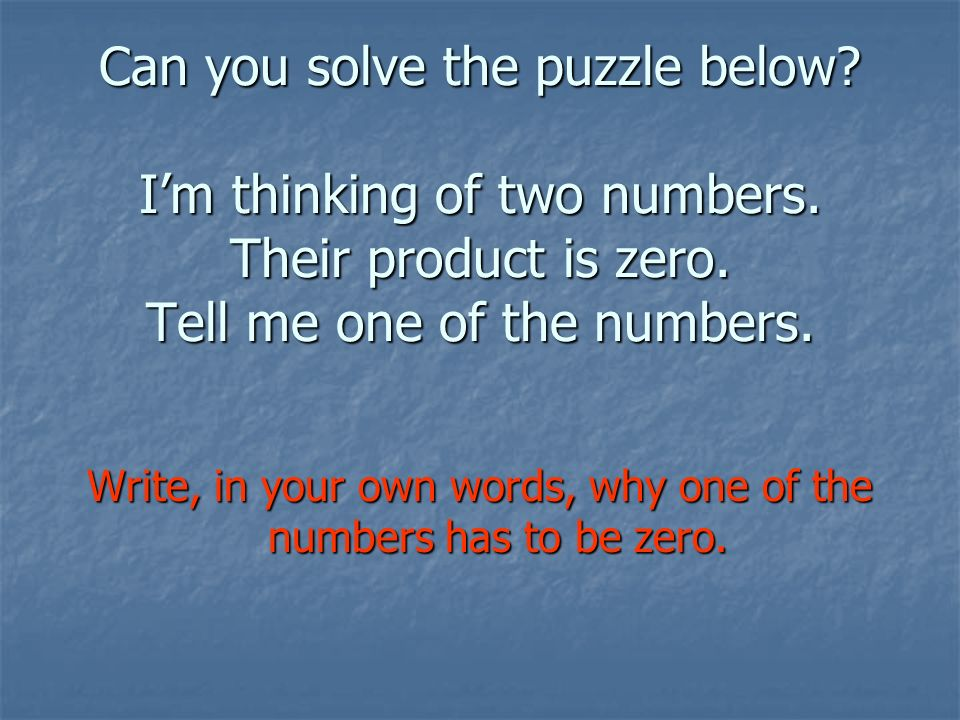 Write, in your own words, why one of the numbers has to be zero.