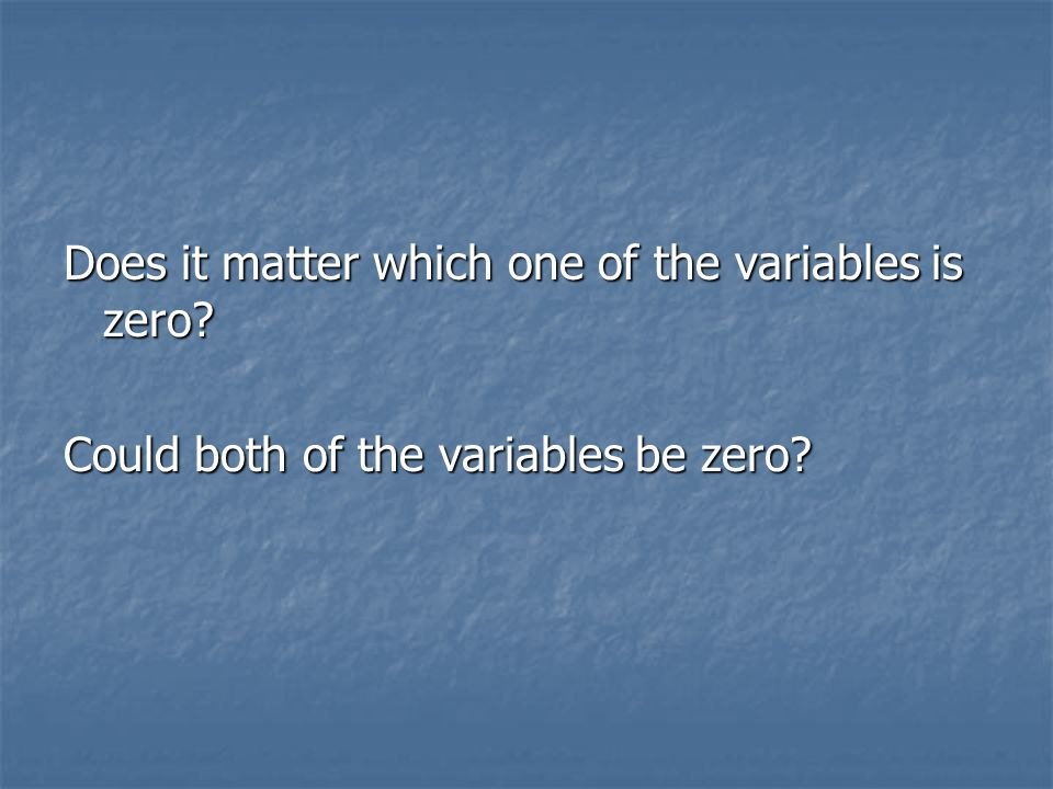 Does it matter which one of the variables is zero