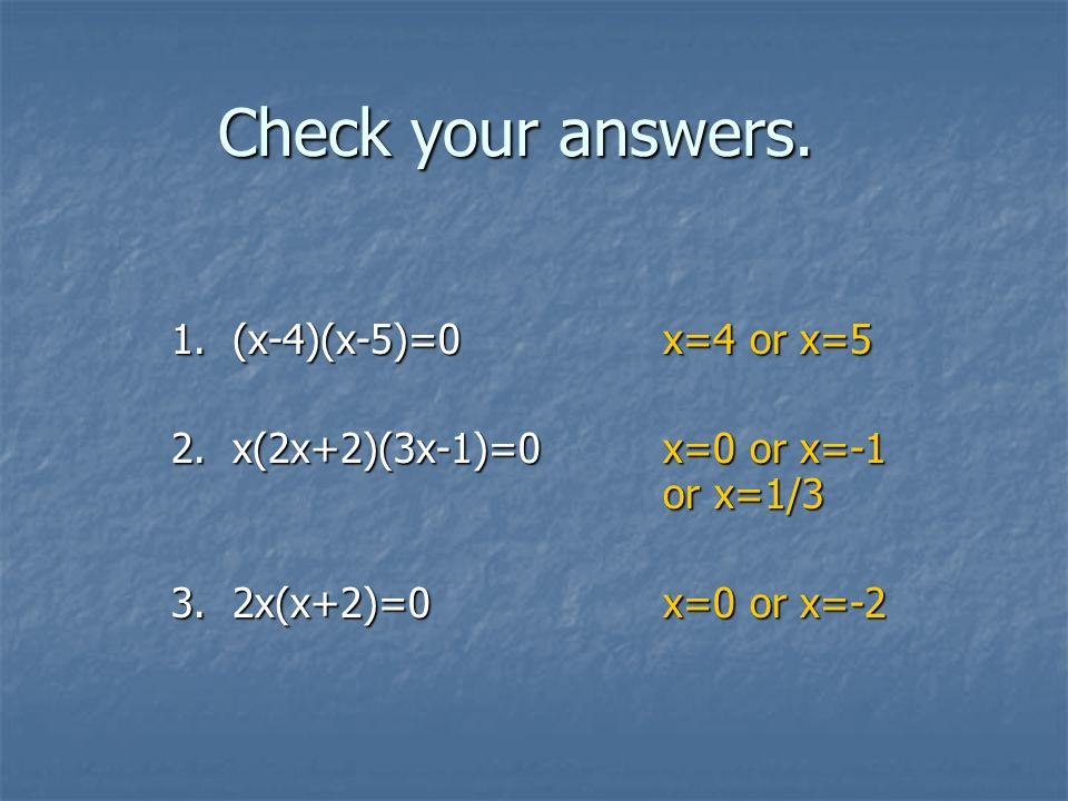 Check your answers. 1. (x-4)(x-5)=0 x=4 or x=5