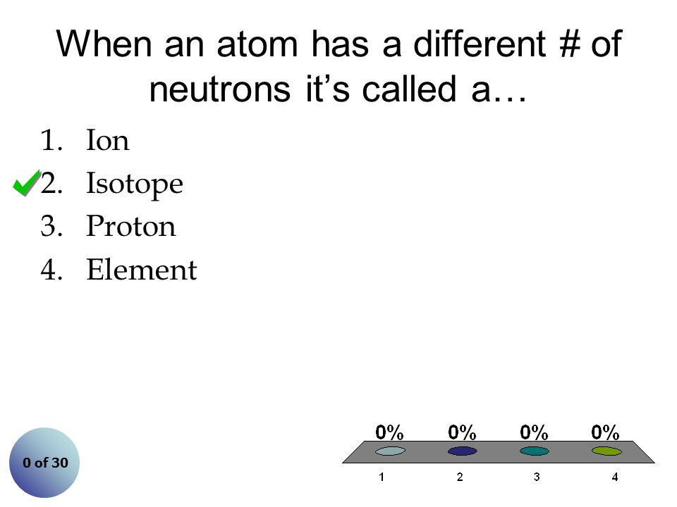 When an atom has a different # of neutrons it's called a…