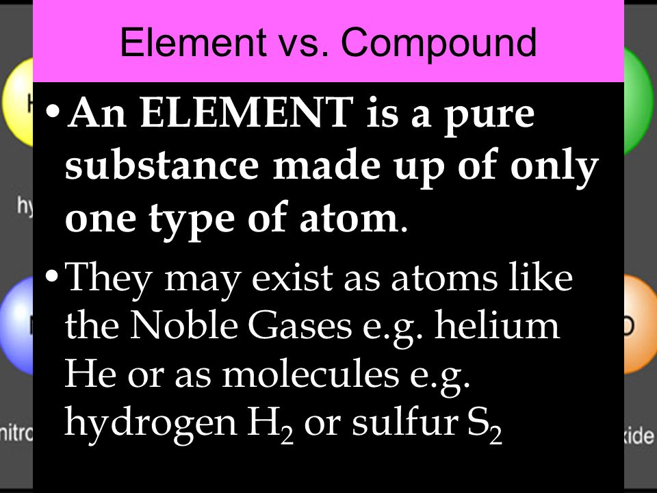 An ELEMENT is a pure substance made up of only one type of atom.