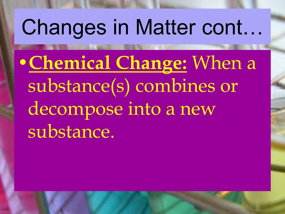 Changes in Matter cont…