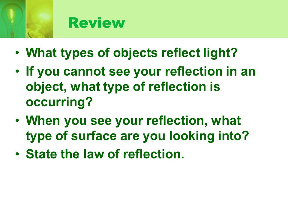 Review What types of objects reflect light