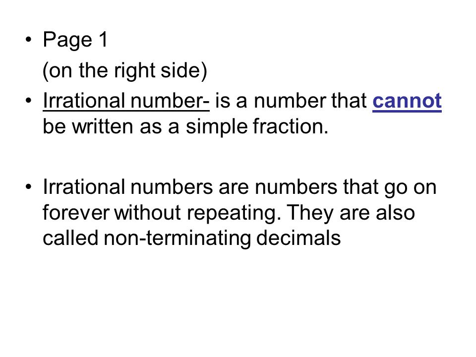 Page 1 (on the right side) Irrational number- is a number that cannot be written as a simple fraction.