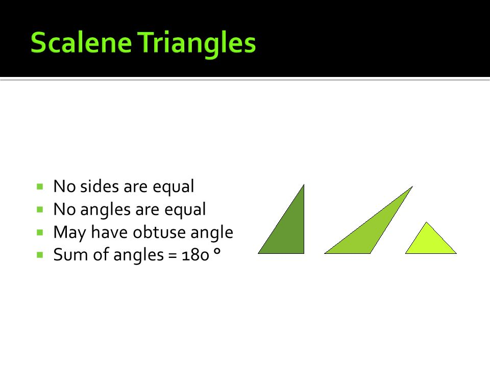 Scalene Triangles No sides are equal No angles are equal