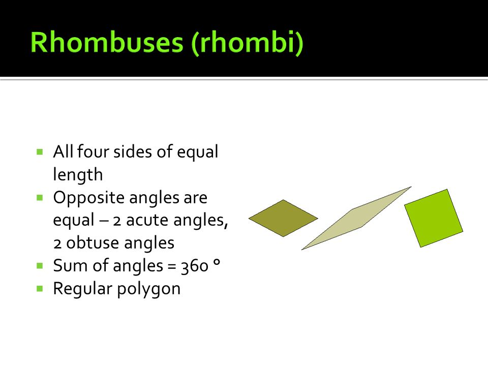 Rhombuses (rhombi) All four sides of equal length