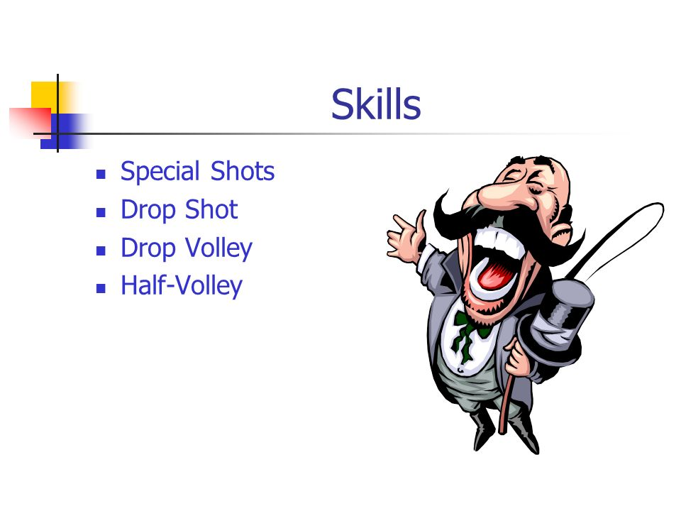 Skills Special Shots Drop Shot Drop Volley Half-Volley