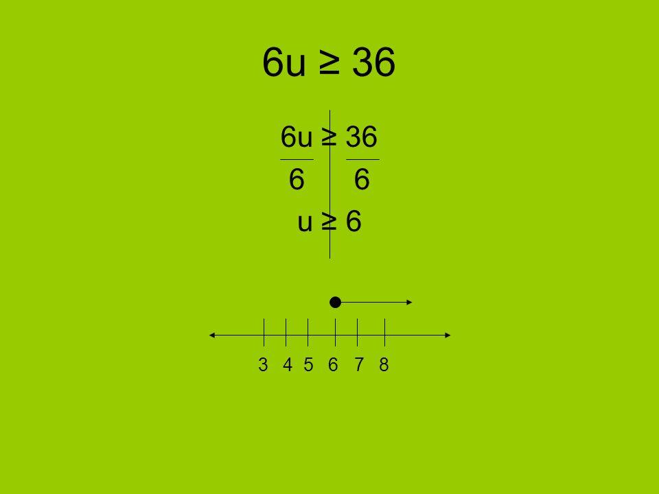 6u ≥ 36 6u ≥ 36 6 6 u ≥ 6 3 4 5 6 7 8