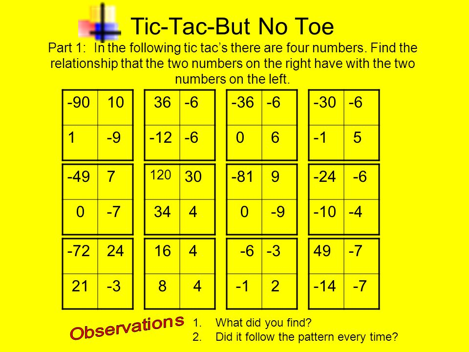 Tic-Tac-But No Toe Part 1: In the following tic tac's there are four numbers. Find the relationship that the two numbers on the right have with the two numbers on the left.