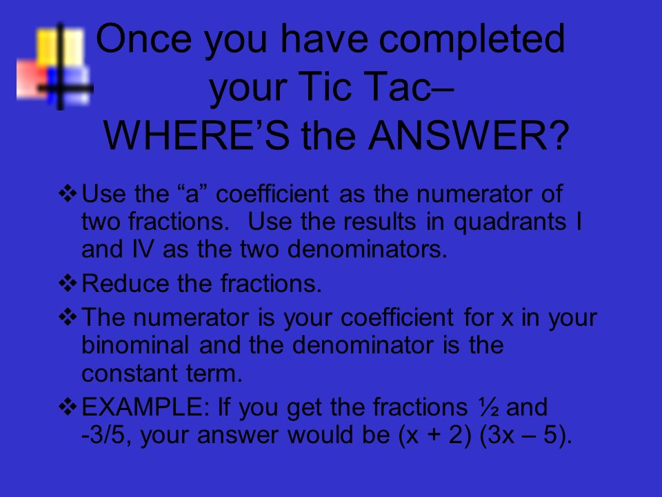 Once you have completed your Tic Tac– WHERE'S the ANSWER