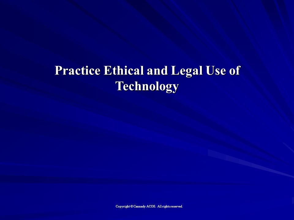 Practice Ethical and Legal Use of Technology