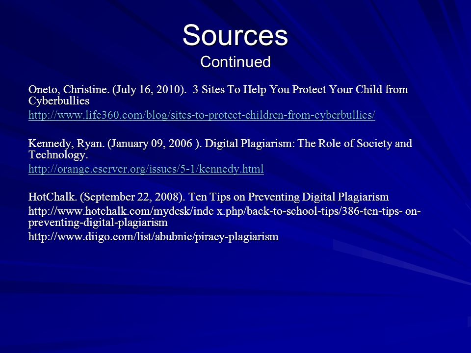 Sources ContinuedOneto, Christine. (July 16, 2010). 3 Sites To Help You Protect Your Child from Cyberbullies.