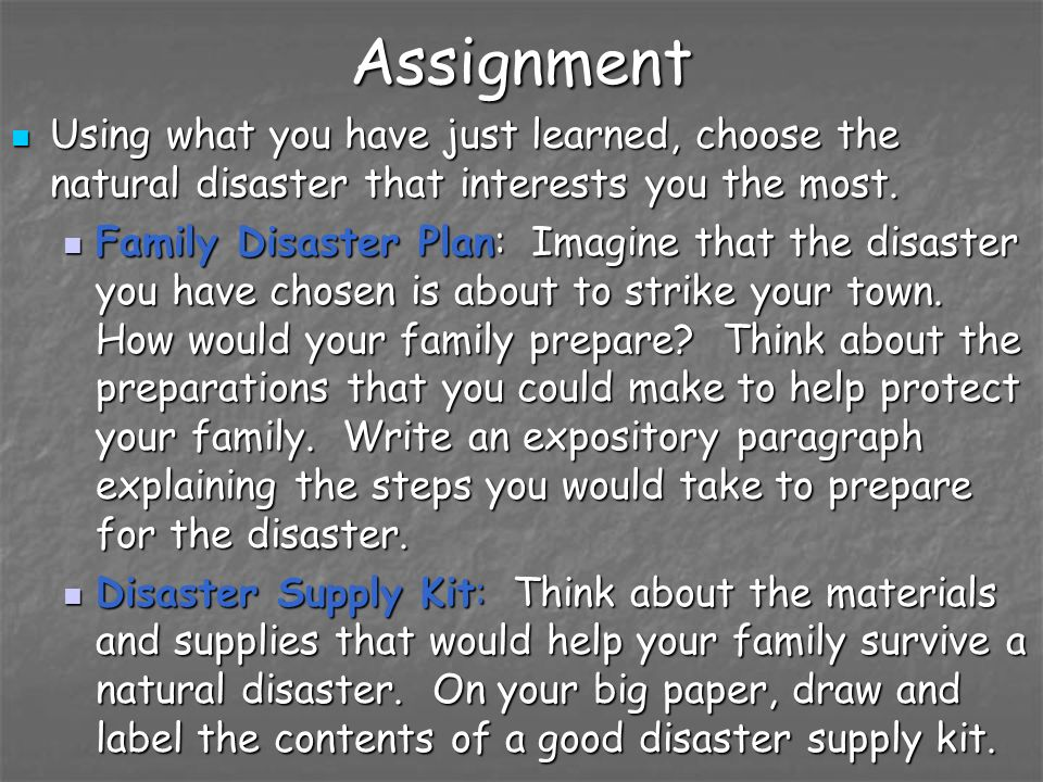 AssignmentUsing what you have just learned, choose the natural disaster that interests you the most.