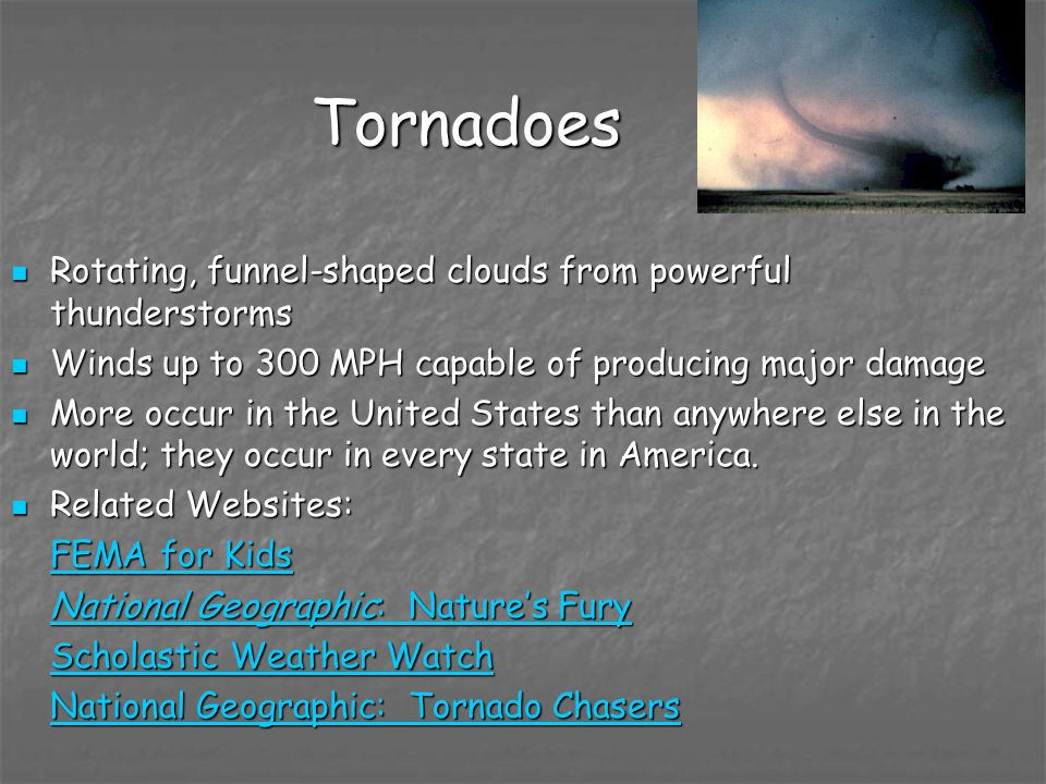 Tornadoes Rotating, funnel-shaped clouds from powerful thunderstorms