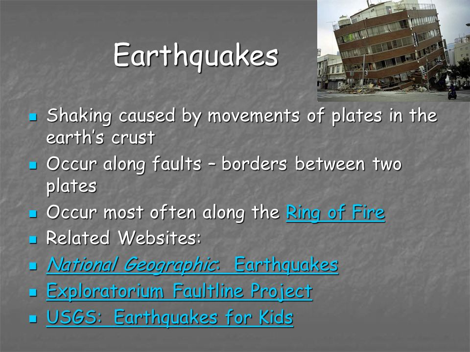 Earthquakes Shaking caused by movements of plates in the earth's crust