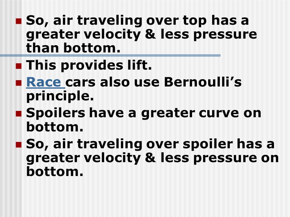 So, air traveling over top has a greater velocity & less pressure than bottom.