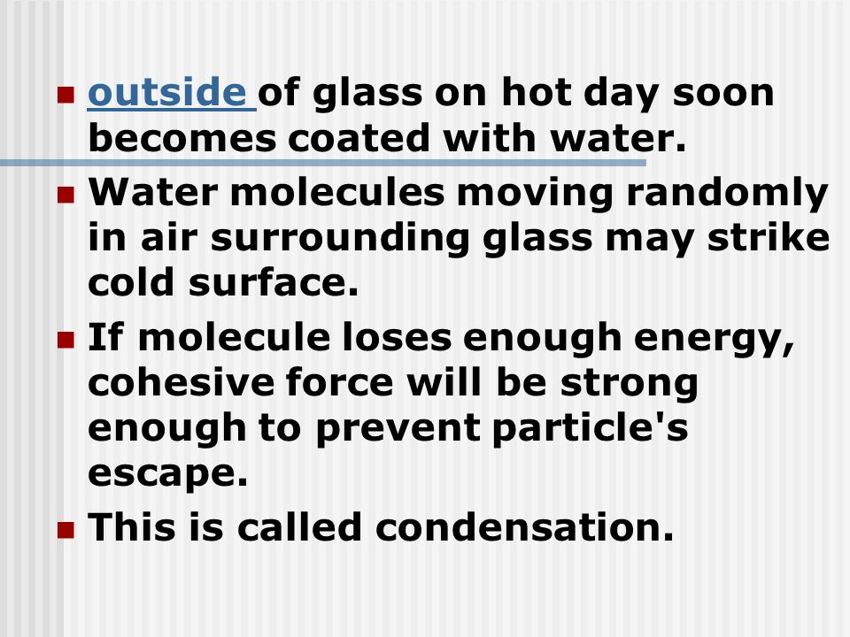 outside of glass on hot day soon becomes coated with water.