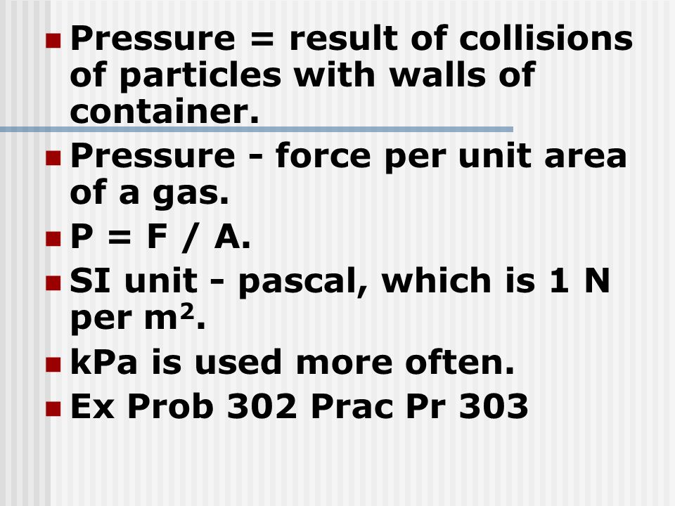 Pressure = result of collisions of particles with walls of container.