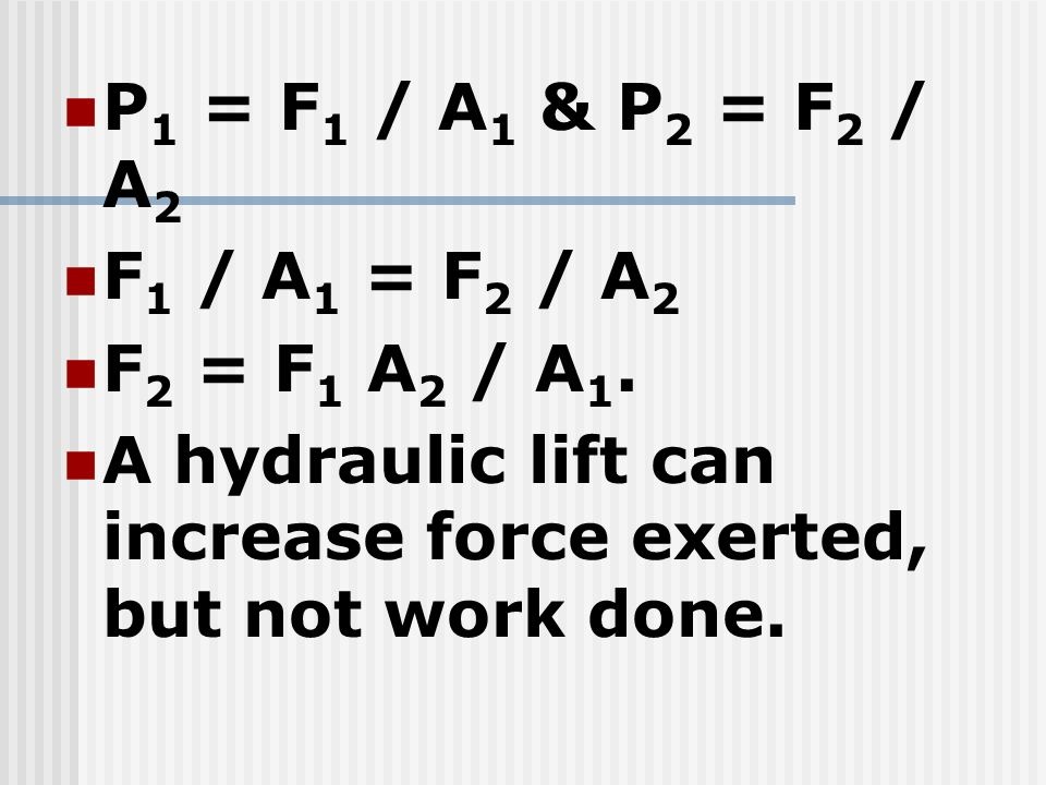 P1 = F1 / A1 & P2 = F2 / A2 F1 / A1 = F2 / A2. F2 = F1 A2 / A1.