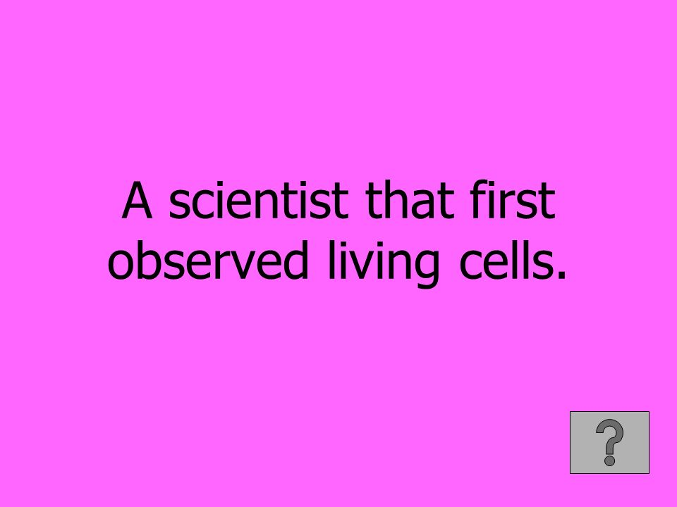 A scientist that first observed living cells.