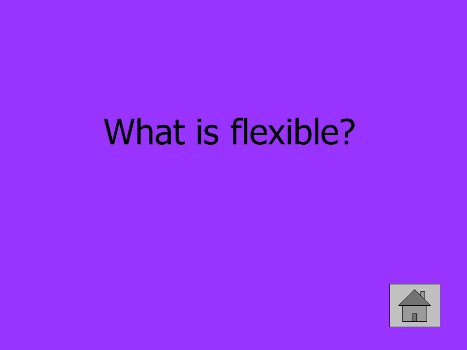 What is flexible
